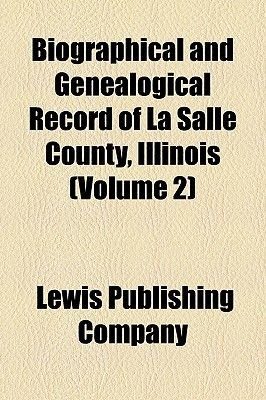 Biographical and Genealogical Record of La Salle County, Illinois (Volume 2) (Paperback): Lewis Publishing Company