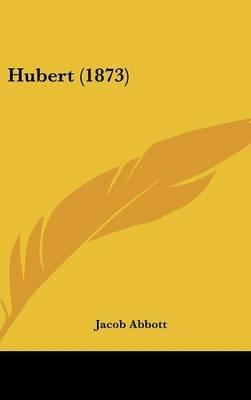 Hubert (1873) (Hardcover): Jacob Abbott