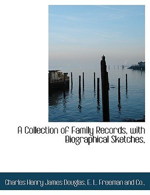 A Collection of Family Records, with Biographical Sketches, (Paperback): Charles Henry James Douglas