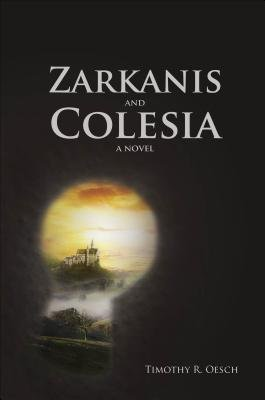 Zarkanis and Colesia (Paperback): Timothy R. Oesch