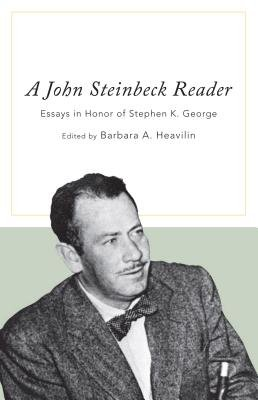 A John Steinbeck Reader - Essays in Honor of Stephen K. George (Electronic book text): Barbara A. Heavilin, Stephen K. George