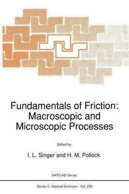 Fundamentals of Friction - Macroscopic and Microscopic Processes (Hardcover, 1992 ed.): I.L. Singer, Hubert M. Pollock