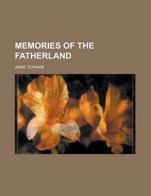 Memories of the Fatherland (Paperback): Anne Topham