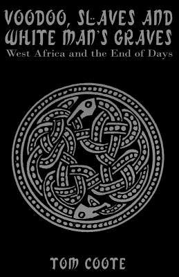 Voodoo, Slaves and White Man's Graves - West Africa and the End of Days (Paperback): Tom Coote