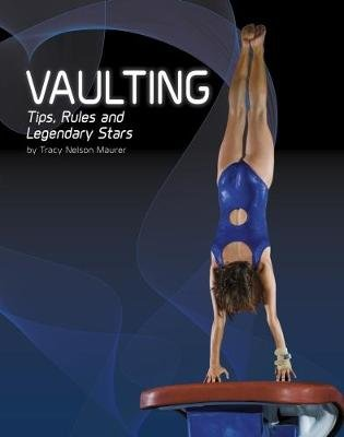 Vaulting - Tips, Rules, and Legendary Stars (Paperback): Tracy Nelson Maurer