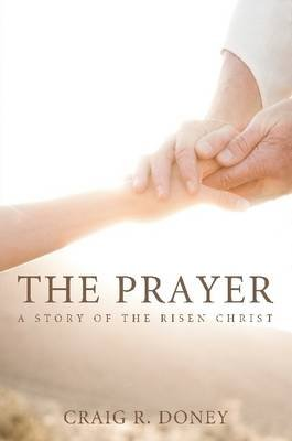 The Prayer (Paperback): Craig R. Doney