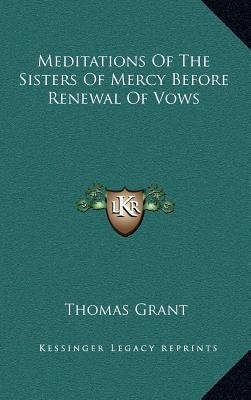 Meditations of the Sisters of Mercy Before Renewal of Vows (Hardcover): Thomas Grant