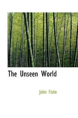 The Unseen World (Paperback): John Fiske