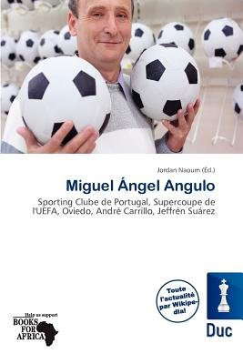 Miguel Ngel Angulo (French, Paperback): Jordan Naoum