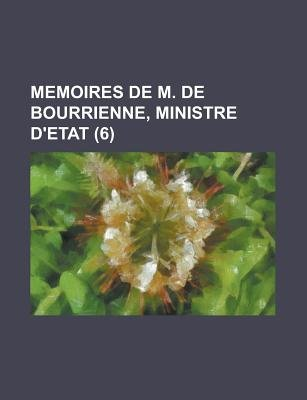 Memoires de M. de Bourrienne, Ministre D'Etat (6 ) (English, French, Paperback): United States Office of Control, Anonymous