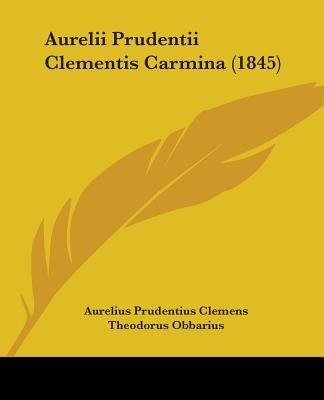 Aurelii Prudentii Clementis Carmina (1845) (English, Latin, Paperback): Aurelius Prudentius Clemens