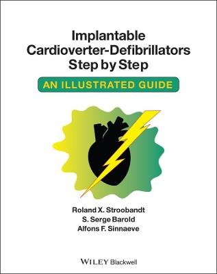 Implantable Cardioverter - Defibrillators Step by Step - An Illustrated Guide (Paperback): Roland X. Stroobandt, S.Serge...
