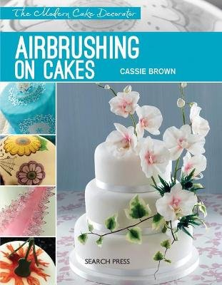 Modern Cake Decorator: Airbrushing on Cakes (Paperback): Cassie Brown