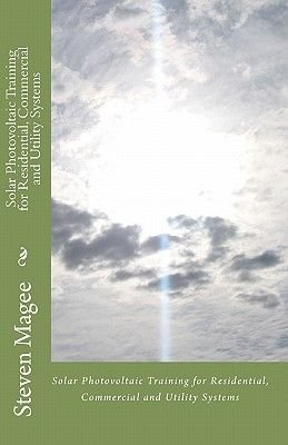 Solar Photovoltaic Training for Residential, Commercial and Utility Systems (Paperback): Steven Magee