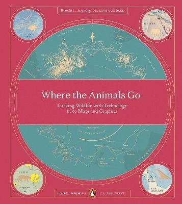 Where The Animals Go - Tracking Wildlife with Technology in 50 Maps and Graphics (Paperback): James Cheshire, Oliver Uberti