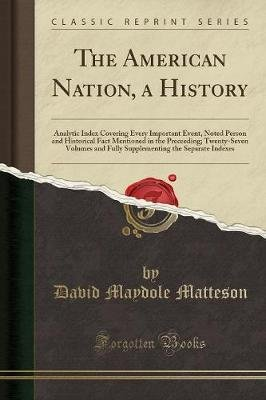 The American Nation, a History - Analytic Index Covering Every Important Event, Noted Person and Historical Fact Mentioned in...