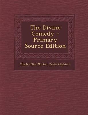 The Divine Comedy - Primary Source Edition (Paperback): Charles Eliot Norton, Dante Alighieri