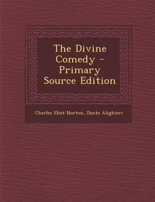The Divine Comedy; - Primary Source Edition (Paperback): Charles Eliot Norton, Dante Alighieri