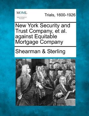 New York Security and Trust Company, Et Al. Against Equitable Mortgage Company (Paperback): Shearman & Sterling