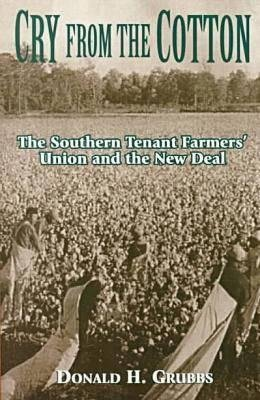 Cry from the Cotton - Southern Tenant Farmers' Union and the New Deal (Paperback, New Ed): Donald H. Grubbs