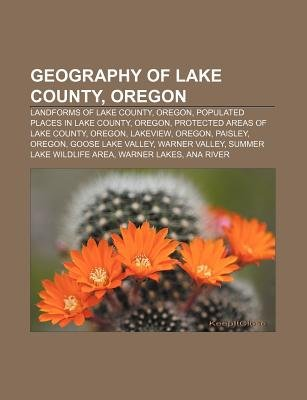 Geography of Lake County, Oregon - Landforms of Lake County, Oregon, Populated Places in Lake County, Oregon, Protected Areas...