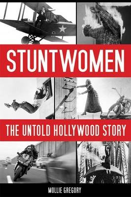 Stuntwomen - The Untold Hollywood Story (Hardcover): Mollie Gregory