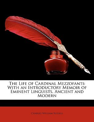 The Life of Cardinal Mezzofanti - With an Introductory Memoir of Eminent Linguists, Ancient and Modern (Paperback): Charles...