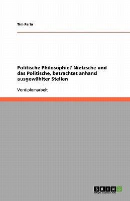 Politische Philosophie? Nietzsche Und Das Politische, Betrachtet Anhand Ausgewahlter Stellen (German, Paperback): Tim Farin