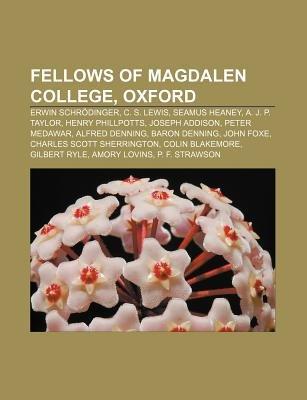 Fellows of Magdalen College, Oxford - Erwin Schrodinger, C. S. Lewis, Seamus Heaney, A. J. P. Taylor, Henry Phillpotts, Joseph...