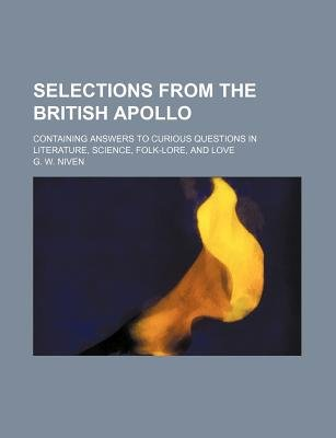 Selections from the British Apollo; Containing Answers to Curious Questions in Literature, Science, Folk-Lore, and Love...