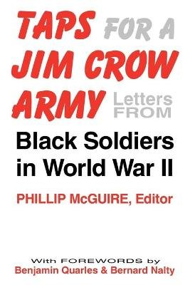 Taps for a Jim Crow Army - Letters from Black Soldiers in World War II (Paperback): Phillip McGuire