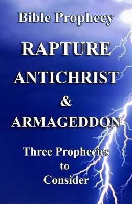 The Rapture, Antichrist, & Armageddon - Three Prophecies to Consider (Paperback): Craig Crawford