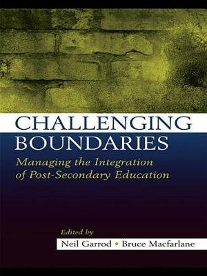 Challenging Boundaries - Managing the integration of post-secondary education (Electronic book text): Neil Garrod, Bruce...