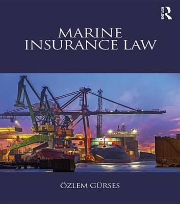 Marine Insurance Law (Electronic book text): Ozlem Gurses