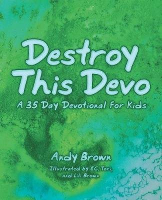 Destroy This Devo - A 35 Day Devotional for Kids (Paperback): Andy Brown