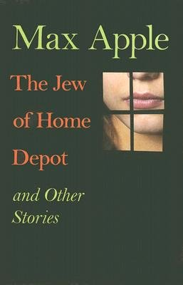 The Jew of Home Depot and Other Stories (Hardcover): Max Apple
