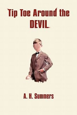 Tip Toe Around the Devil (Paperback): A. H. Summers