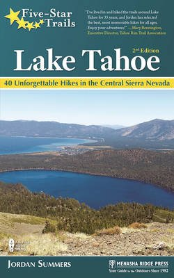 Five-Star Trails: Lake Tahoe - 40 Unforgettable Hikes in the Central Sierra Nevada (Paperback, 2nd Revised edition): Jordan...