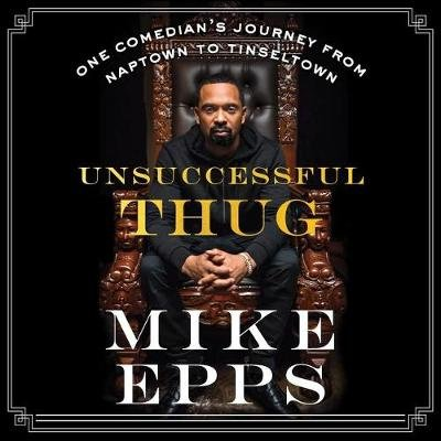 Unsuccessful Thug - One Comedian's Journey from Naptown to Tinseltown (Standard format, CD, Library Edition): Mike Epps