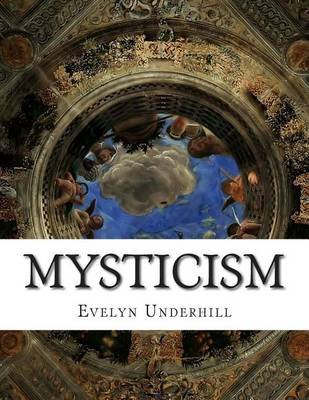 Mysticism - A Study in Nature and Development of Spiritual Consciousness, 12th, Revised Edition (Paperback): Evelyn Underhill