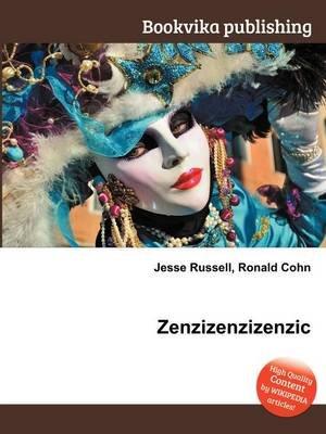 Zenzizenzizenzic (Paperback): Jesse Russell, Ronald Cohn