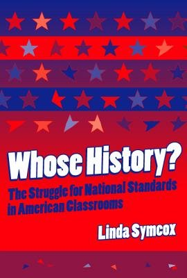 Whose History? - The Struggle for National Standards in American Classrooms (Hardcover): Linda Symcox