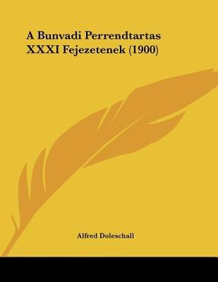 A Bunvadi Perrendtartas XXXI Fejezetenek (1900) (English, Hebrew, Hungarian, Paperback): Alfred Doleschall