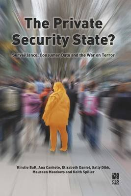 The Private Security State? - Surveillance, Consumer Data and the War on Terror (Paperback): Kirstie Ball, Ana Isabel Canhoto,...