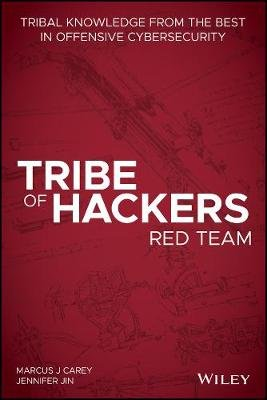 Tribe of Hackers Red Team - Tribal Knowledge from the Best in Offensive Cybersecurity (Paperback): Marcus J. Carey, Jennifer Jin