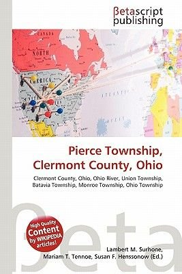 Pierce Township, Clermont County, Ohio (Paperback): Lambert M. Surhone, Mariam T. Tennoe, Susan F. Henssonow