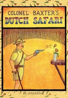 Colonel Baxter's Dutch Safari (Hardcover):