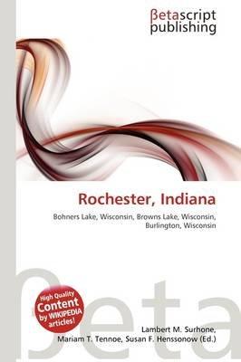 Rochester, Indiana (Paperback): Lambert M. Surhone, Mariam T. Tennoe, Susan F. Henssonow