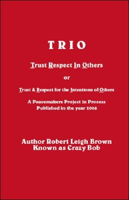 Trio - Trust and Respect for the Intentions of Others - A Peacemakers Project in Process (Paperback): Robert Leigh Brown