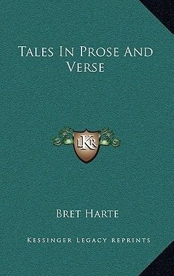 Tales in Prose and Verse (Hardcover): Bret Harte